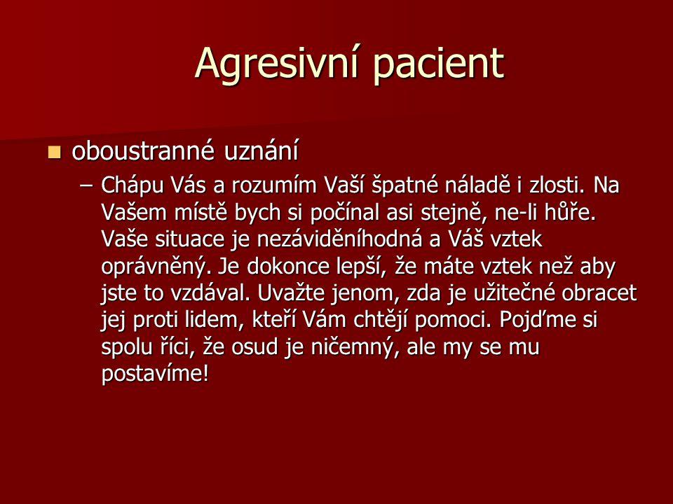 Agresivní pacient  oboustranné uznání –Chápu Vás a rozumím Vaší špatné náladě i zlosti.