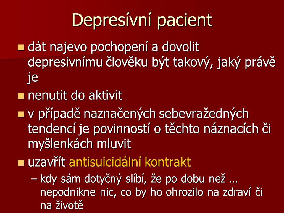 Depresívní pacient  dát najevo pochopení a dovolit depresivnímu člověku být takový, jaký právě je  nenutit do aktivit  v případě naznačených sebevražedných tendencí je povinností o těchto náznacích či myšlenkách mluvit  uzavřít antisuicidální kontrakt –kdy sám dotyčný slíbí, že po dobu než … nepodnikne nic, co by ho ohrozilo na zdraví či na životě