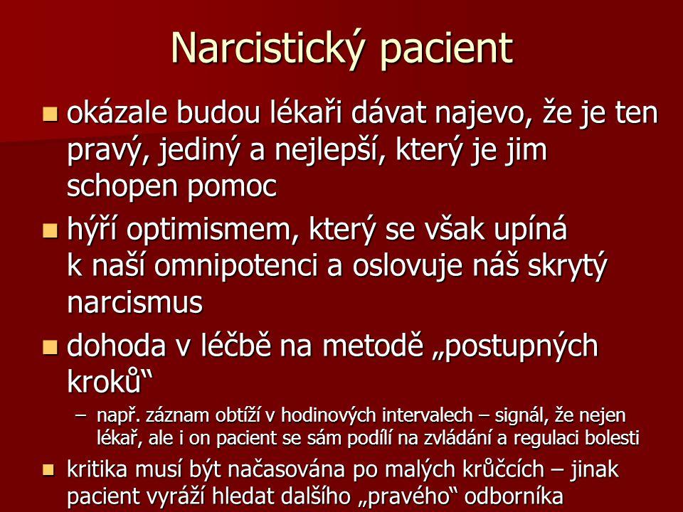 """Narcistický pacient  okázale budou lékaři dávat najevo, že je ten pravý, jediný a nejlepší, který je jim schopen pomoc  hýří optimismem, který se však upíná k naší omnipotenci a oslovuje náš skrytý narcismus  dohoda v léčbě na metodě """"postupných kroků –např."""