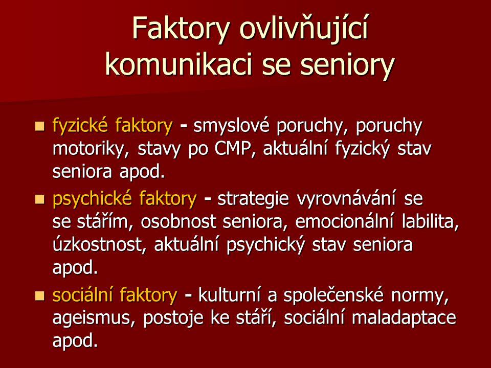 Faktory ovlivňující komunikaci se seniory  fyzické faktory - smyslové poruchy, poruchy motoriky, stavy po CMP, aktuální fyzický stav seniora apod.