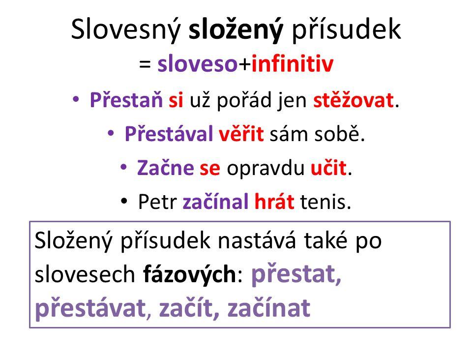 2.Přísudek jmenný se sponou • skládá se ze jména ( podstatného nebo přídavného) a spony = slovesa: být, bývat stát se, stávat se Petr je lékařem.