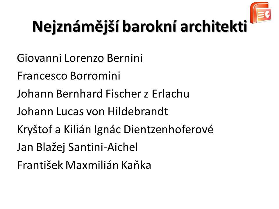 Nejznámější barokní architekti Giovanni Lorenzo Bernini Francesco Borromini Johann Bernhard Fischer z Erlachu Johann Lucas von Hildebrandt Kryštof a K
