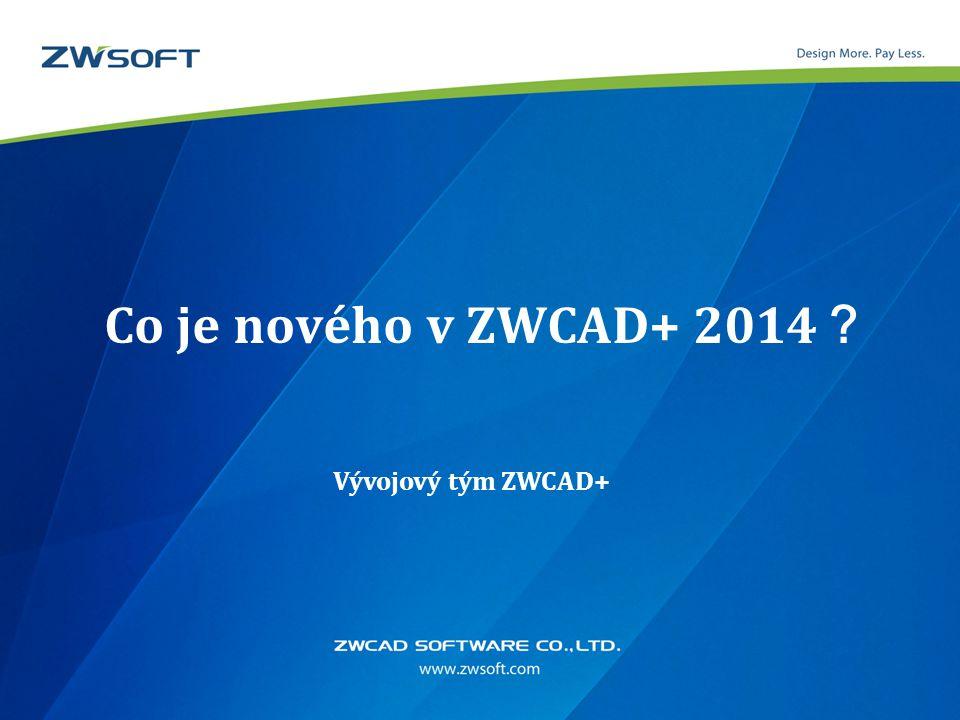 Co je nového v ZWCAD+ 2014 ? Vývojový tým ZWCAD+