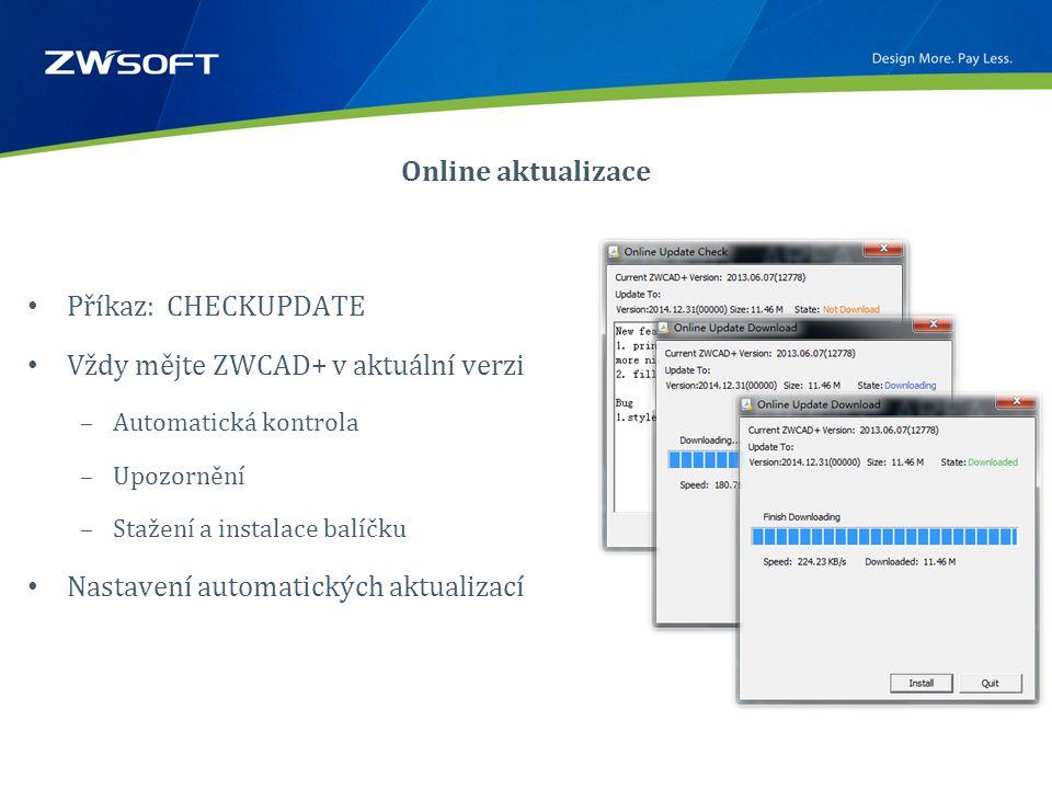 Online aktualizace • Příkaz: CHECKUPDATE • Vždy mějte ZWCAD+ v aktuální verzi –Automatická kontrola –Upozornění –Stažení a instalace balíčku • Nastavení automatických aktualizací