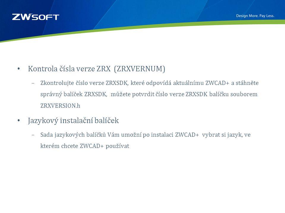 • Kontrola čísla verze ZRX (ZRXVERNUM) –Zkontrolujte číslo verze ZRXSDK, které odpovídá aktuálnímu ZWCAD+ a stáhněte správný balíček ZRXSDK, můžete potvrdit číslo verze ZRXSDK balíčku souborem ZRXVERSION.h • Jazykový instalační balíček –Sada jazykových balíčků Vám umožní po instalaci ZWCAD+ vybrat si jazyk, ve kterém chcete ZWCAD+ používat