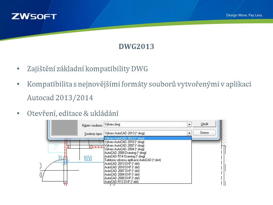 DWG2013 • Zajištění základní kompatibility DWG • Kompatibilita s nejnovějšími formáty souborů vytvořenými v aplikaci Autocad 2013/2014 • Otevření, editace & ukládání