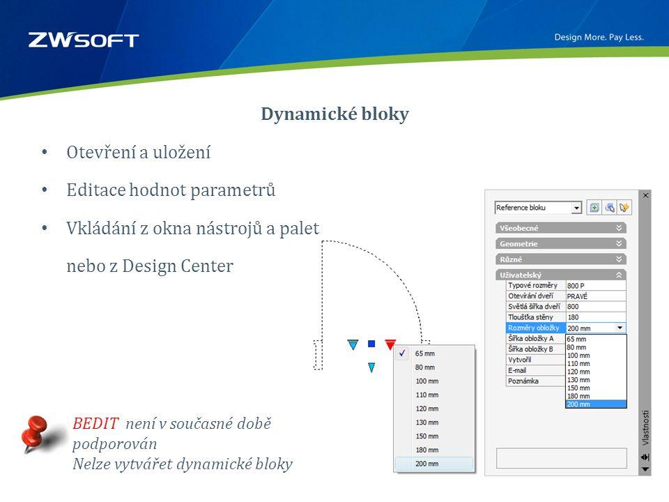 Dynamické bloky • Otevření a uložení • Editace hodnot parametrů • Vkládání z okna nástrojů a palet nebo z Design Center BEDIT není v současné době podporován Nelze vytvářet dynamické bloky