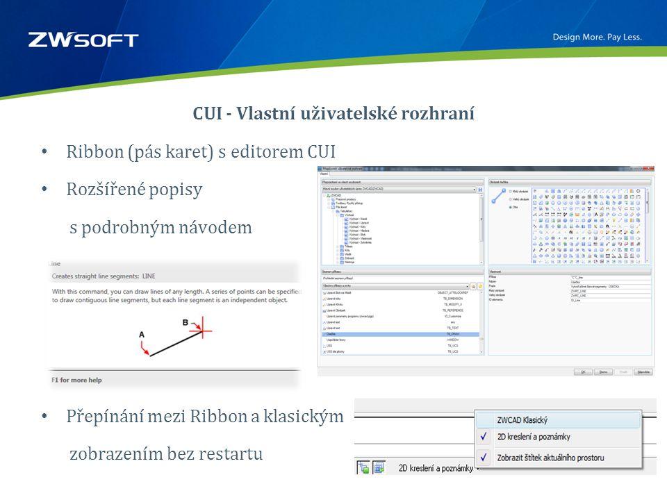 CUI - Vlastní uživatelské rozhraní • Ribbon (pás karet) s editorem CUI • Rozšířené popisy s podrobným návodem • Přepínání mezi Ribbon a klasickým zobrazením bez restartu