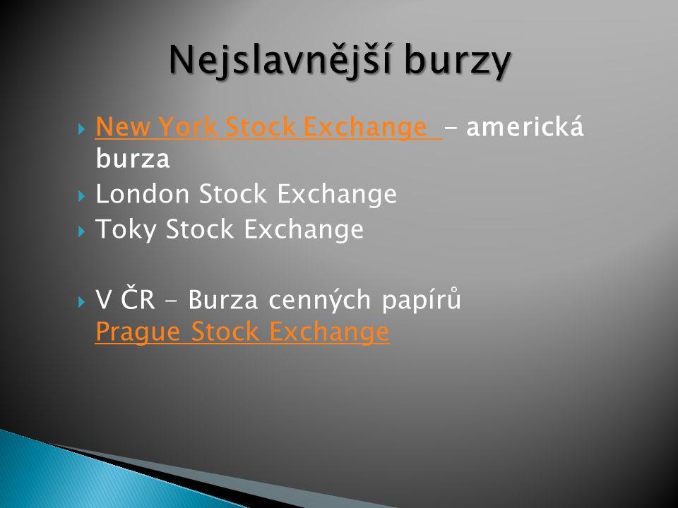  New York Stock Exchange - americká burza New York Stock Exchange  London Stock Exchange  Toky Stock Exchange  V ČR - Burza cenných papírů Prague