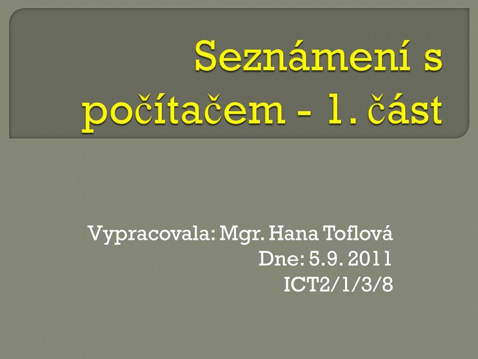 Vypracovala: Mgr. Hana Toflová Dne: 5.9. 2011 ICT2/1/3/8