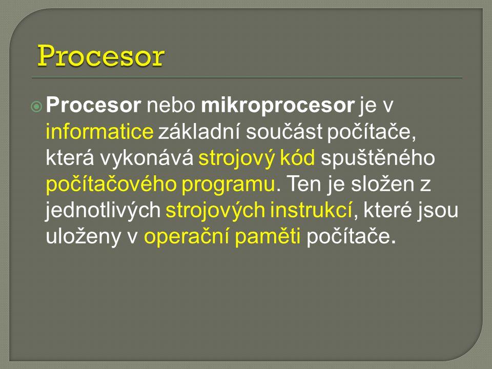  Procesor nebo mikroprocesor je v informatice základní součást počítače, která vykonává strojový kód spuštěného počítačového programu.