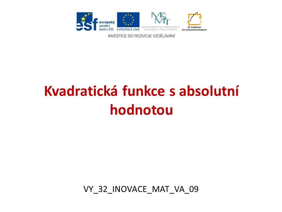 Kvadratická funkce s absolutní hodnotou VY_32_INOVACE_MAT_VA_09