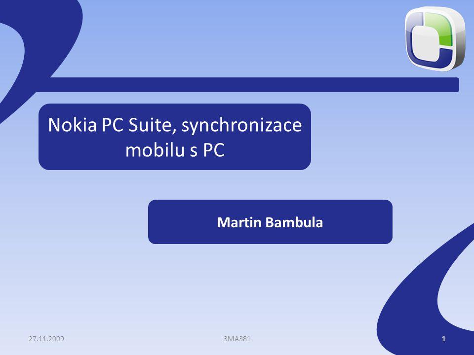 Nokia PC Suite, synchronizace mobilu s PC Martin Bambula 27.11.20093MA3811