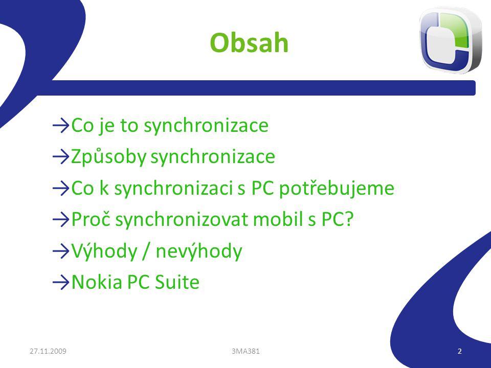 Obsah →Co je to synchronizace →Způsoby synchronizace →Co k synchronizaci s PC potřebujeme →Proč synchronizovat mobil s PC? →Výhody / nevýhody →Nokia P