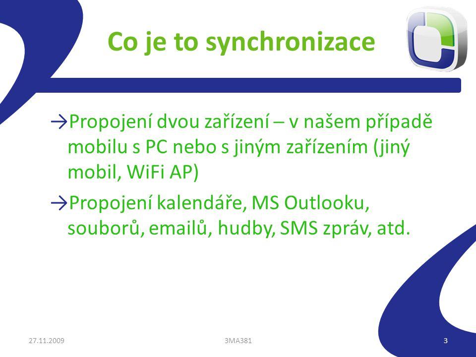 Co je to synchronizace →Propojení dvou zařízení ─ v našem případě mobilu s PC nebo s jiným zařízením (jiný mobil, WiFi AP) →Propojení kalendáře, MS Outlooku, souborů, emailů, hudby, SMS zpráv, atd.