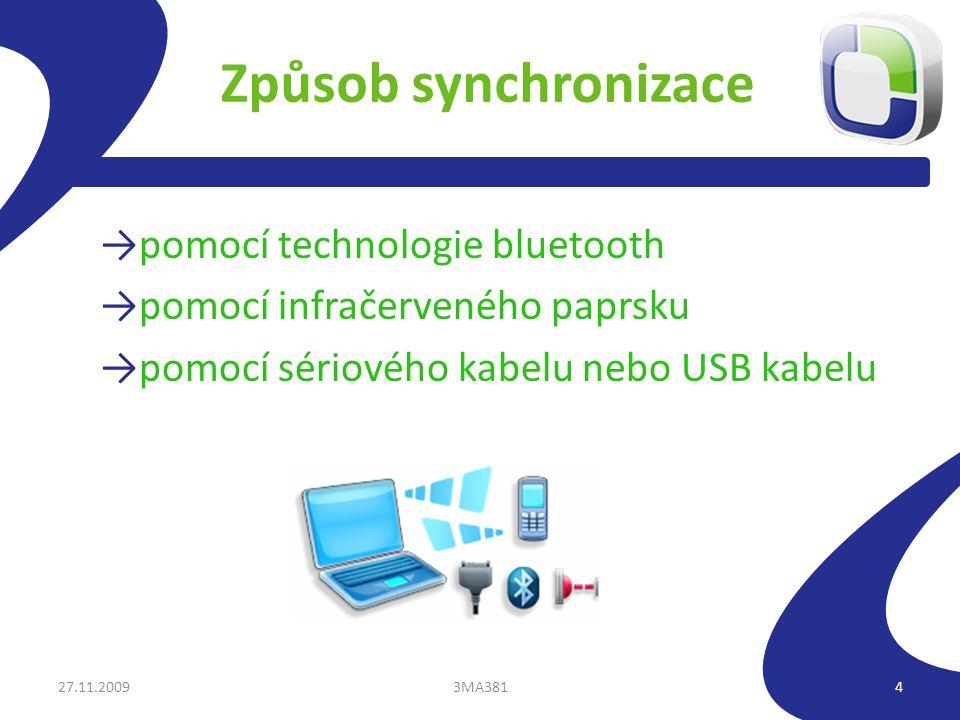 Způsob synchronizace →pomocí technologie bluetooth →pomocí infračerveného paprsku →pomocí sériového kabelu nebo USB kabelu 27.11.20093MA3814