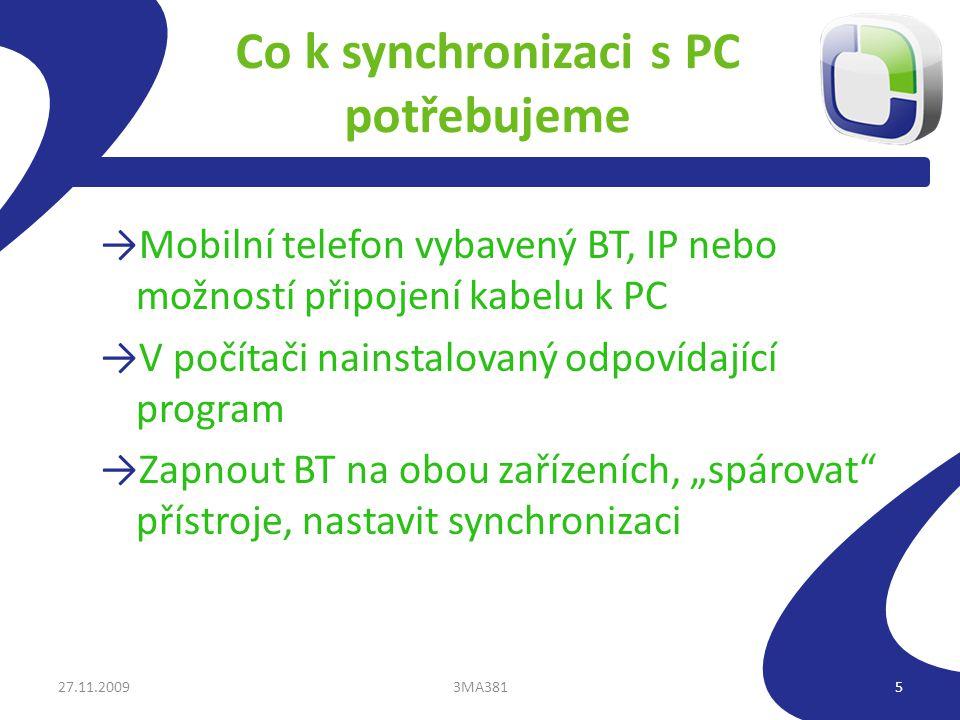 """Co k synchronizaci s PC potřebujeme →Mobilní telefon vybavený BT, IP nebo možností připojení kabelu k PC →V počítači nainstalovaný odpovídající program →Zapnout BT na obou zařízeních, """"spárovat přístroje, nastavit synchronizaci 27.11.20093MA3815"""