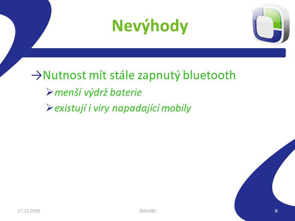 Nevýhody →Nutnost mít stále zapnutý bluetooth  menší výdrž baterie  existují i viry napadající mobily 27.11.20093MA3818