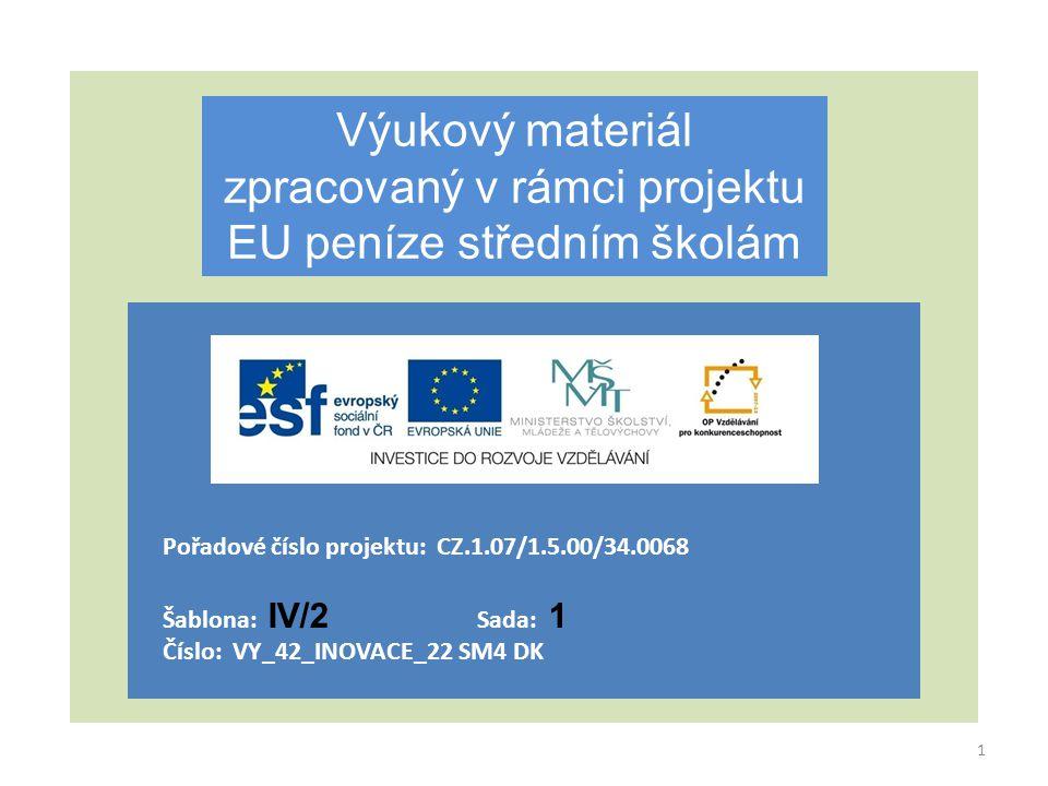 Výukový materiál zpracovaný v rámci projektu EU peníze středním školám Pořadové číslo projektu: CZ.1.07/1.5.00/34.0068 Šablona: IV/2 Sada: 1 Číslo: VY_42_INOVACE_22 SM4 DK 1