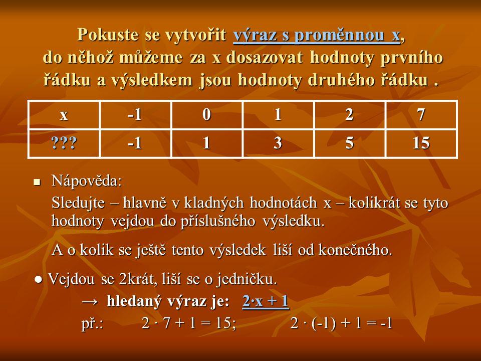 Pokuste se vytvořit výraz s proměnnou x, do něhož můžeme za x dosazovat hodnoty prvního řádku a výsledkem jsou hodnoty druhého řádku.  Nápověda: Sled