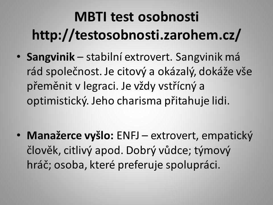 MBTI test osobnosti http://testosobnosti.zarohem.cz/ • Sangvinik – stabilní extrovert. Sangvinik má rád společnost. Je citový a okázalý, dokáže vše př