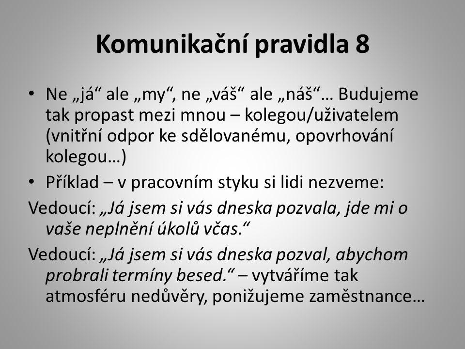 """Komunikační pravidla 8 • Ne """"já"""" ale """"my"""", ne """"váš"""" ale """"náš""""… Budujeme tak propast mezi mnou – kolegou/uživatelem (vnitřní odpor ke sdělovanému, opov"""