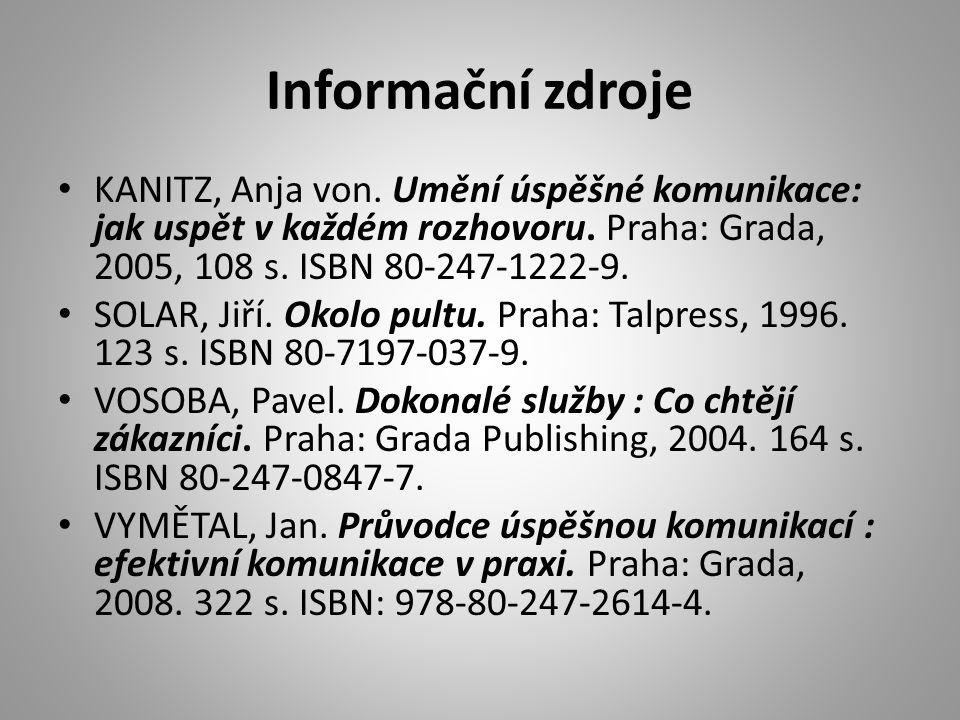 Informační zdroje • KANITZ, Anja von. Umění úspěšné komunikace: jak uspět v každém rozhovoru. Praha: Grada, 2005, 108 s. ISBN 80-247-1222-9. • SOLAR,