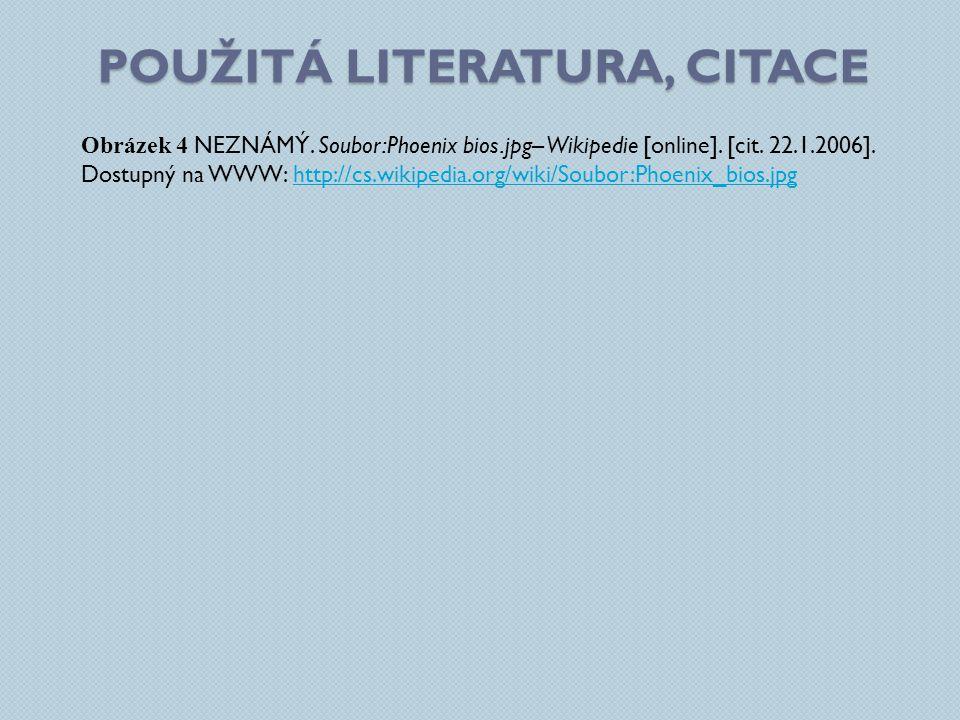 POUŽITÁ LITERATURA, CITACE Obrázek 4 NEZNÁMÝ. Soubor:Phoenix bios.jpg– Wikipedie [online]. [cit. 22.1.2006]. Dostupný na WWW: http://cs.wikipedia.org/