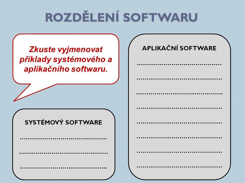 ROZDĚLENÍ SOFTWARU SYSTÉMOVÝAPLIKAČNÍ Firmware Operační systém Kancelářské balíky Textové editory Tabulkové editory Prezentační programy … a to není všechno… Programovací jazyky