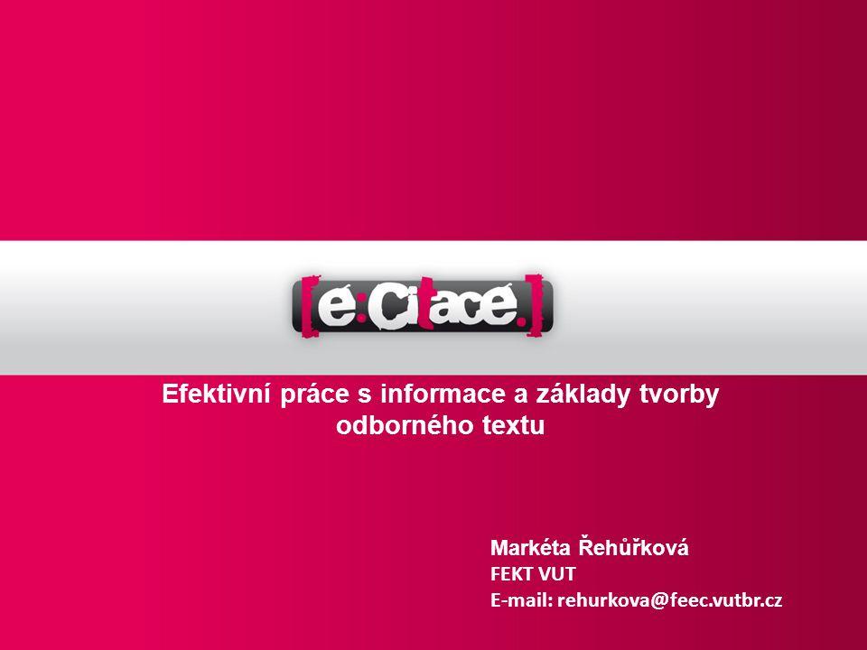 Efektivní práce s informace a základy tvorby odborného textu Markéta Řehůřková FEKT VUT E-mail: rehurkova@feec.vutbr.cz