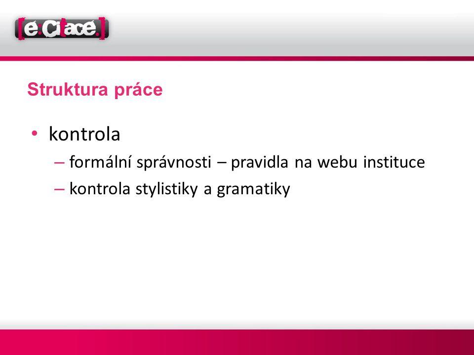 Struktura práce • kontrola – formální správnosti – pravidla na webu instituce – kontrola stylistiky a gramatiky