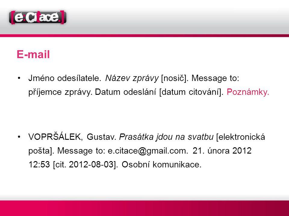 E-mail •Jméno odesílatele. Název zprávy [nosič]. Message to: příjemce zprávy. Datum odeslání [datum citování]. Poznámky. •VOPRŠÁLEK, Gustav. Prasátka