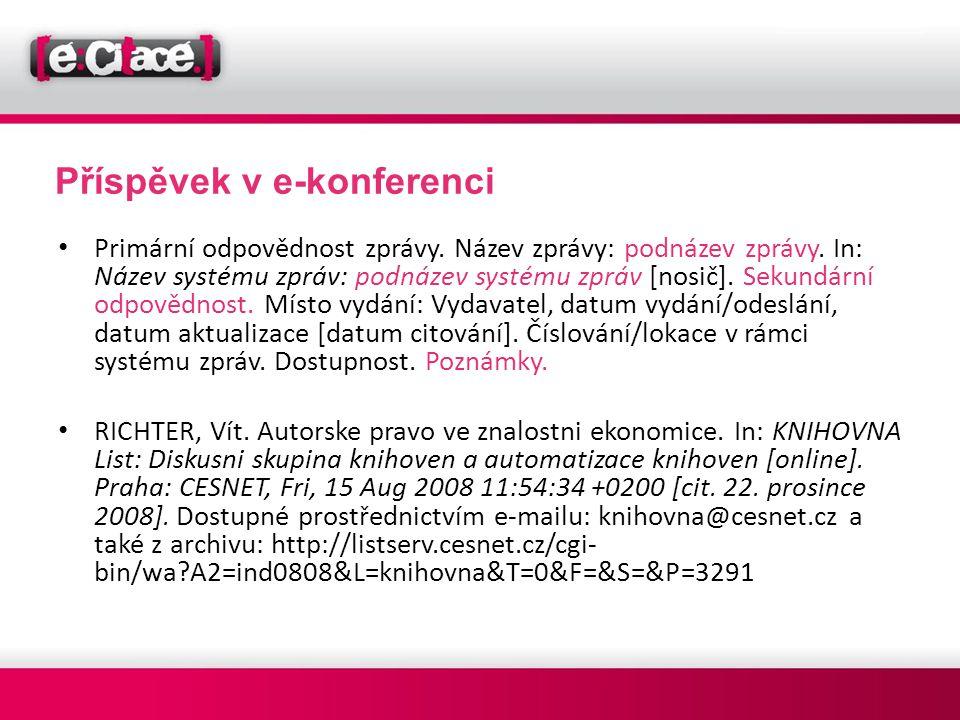 Příspěvek v e-konferenci • Primární odpovědnost zprávy. Název zprávy: podnázev zprávy. In: Název systému zpráv: podnázev systému zpráv [nosič]. Sekund