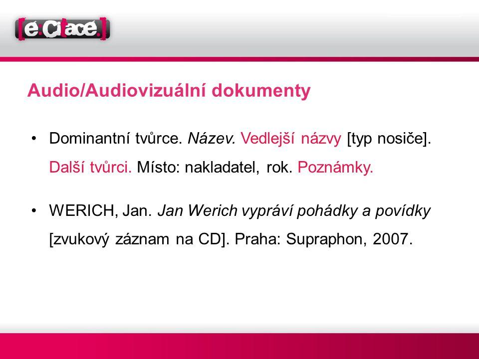 Audio/Audiovizuální dokumenty •Dominantní tvůrce. Název. Vedlejší názvy [typ nosiče]. Další tvůrci. Místo: nakladatel, rok. Poznámky. •WERICH, Jan. Ja