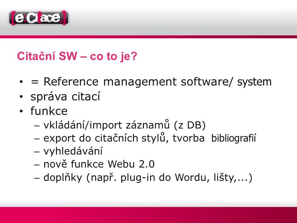 Citační SW – co to je? • = Reference management software/ system • správa citací • funkce – vkládání/import záznamů (z DB) – export do citačních stylů