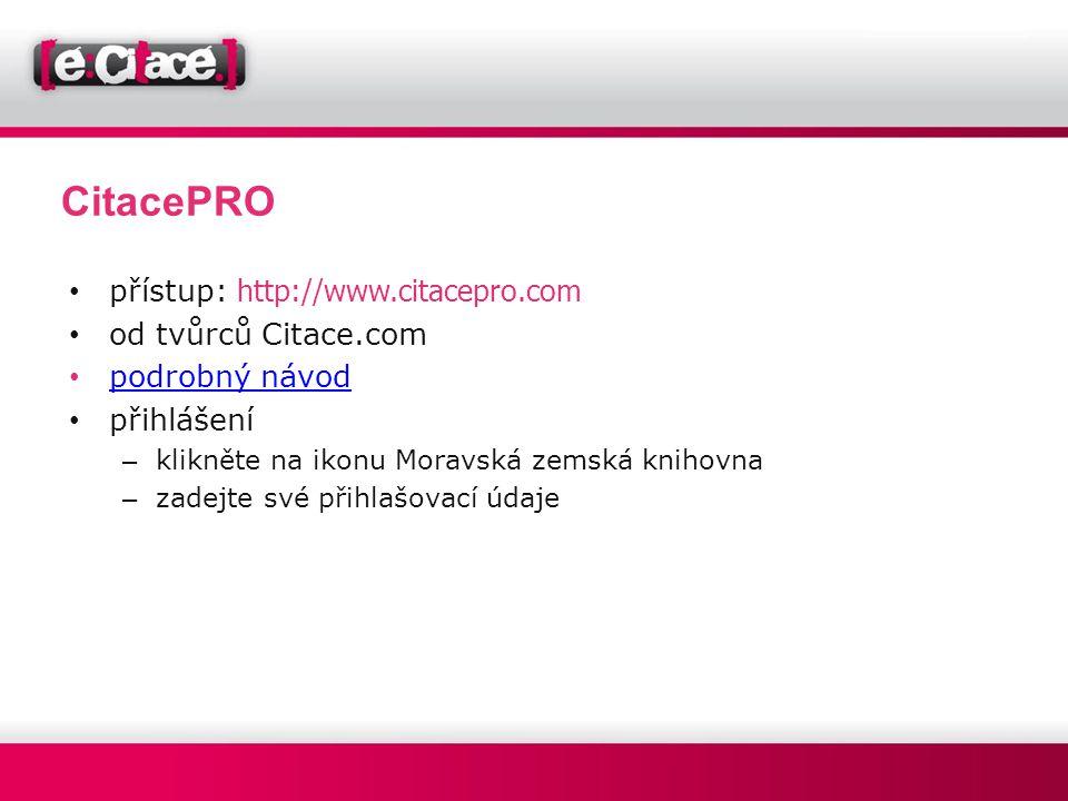 CitacePRO • přístup: http://www.citacepro.com • od tvůrců Citace.com • podrobný návod podrobný návod • přihlášení – klikněte na ikonu Moravská zemská