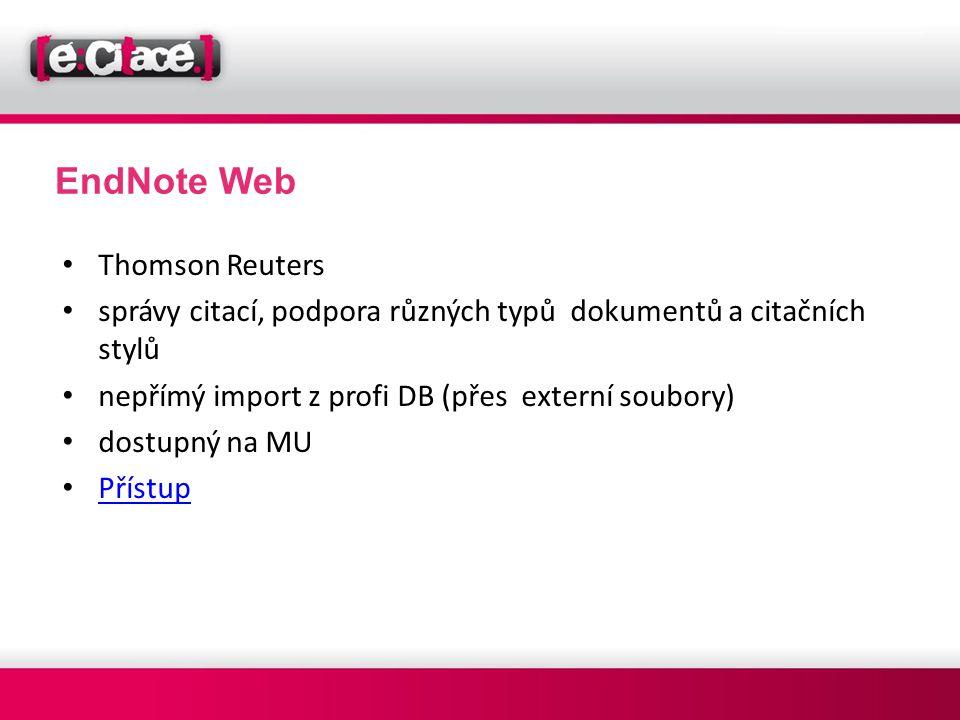 EndNote Web • Thomson Reuters • správy citací, podpora různých typů dokumentů a citačních stylů • nepřímý import z profi DB (přes externí soubory) • d