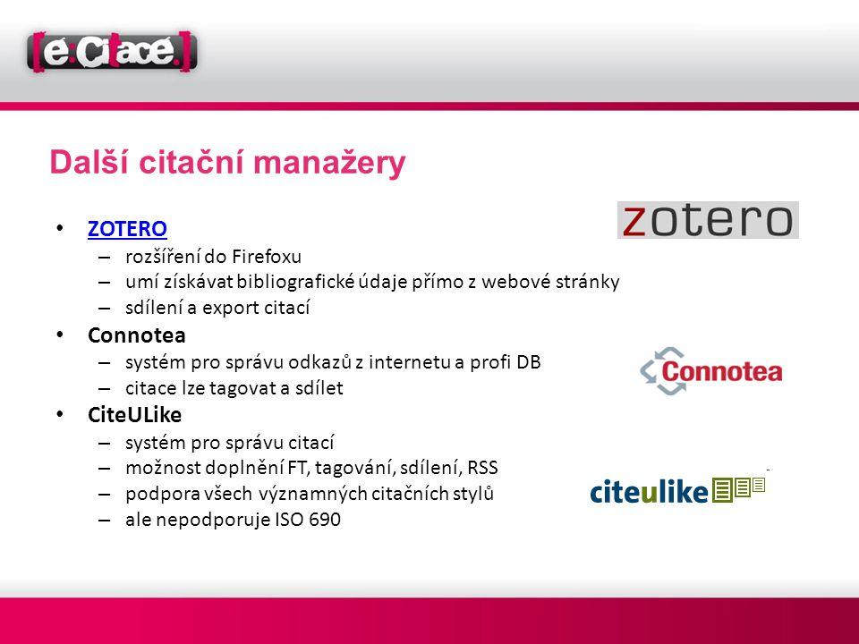 Další citační manažery • ZOTERO ZOTERO – rozšíření do Firefoxu – umí získávat bibliografické údaje přímo z webové stránky – sdílení a export citací •
