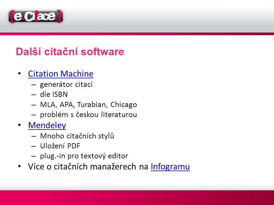 Další citační software • Citation Machine Citation Machine – generátor citací – dle ISBN – MLA, APA, Turabian, Chicago – problém s českou literaturou