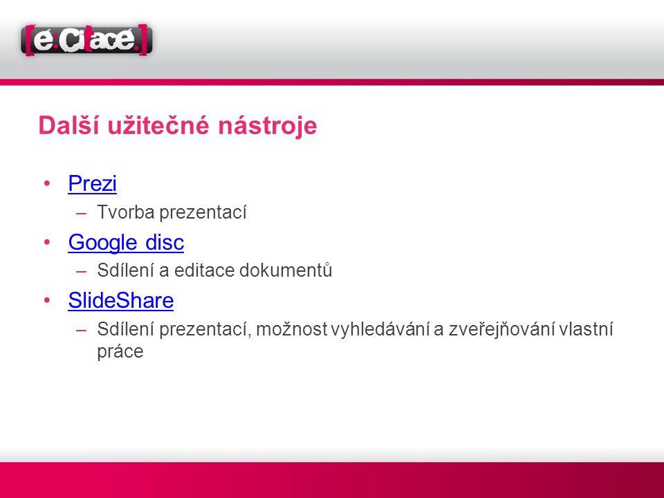 Další užitečné nástroje •PreziPrezi –Tvorba prezentací •Google discGoogle disc –Sdílení a editace dokumentů •SlideShareSlideShare –Sdílení prezentací,