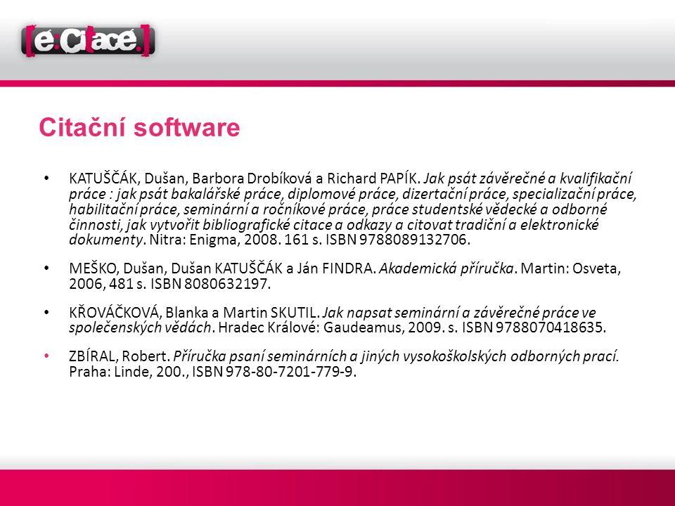 Citační software • KATUŠČÁK, Dušan, Barbora Drobíková a Richard PAPÍK. Jak psát závěrečné a kvalifikační práce : jak psát bakalářské práce, diplomové