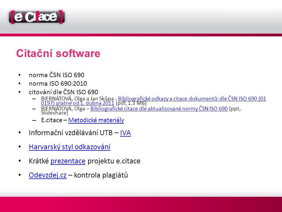Citační software • norma ČSN ISO 690 • norma ISO 690:2010 • citování dle ČSN ISO 690 – BIERNÁTOVÁ, Olga a Jan Skůpa - Bibliografické odkazy a citace d