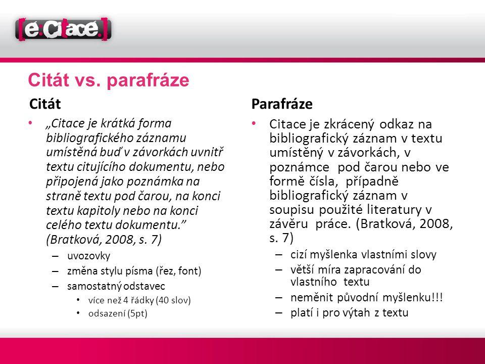 """Citát vs. parafráze Citát • """"Citace je krátká forma bibliografického záznamu umístěná buď v závorkách uvnitř textu citujícího dokumentu, nebo připojen"""