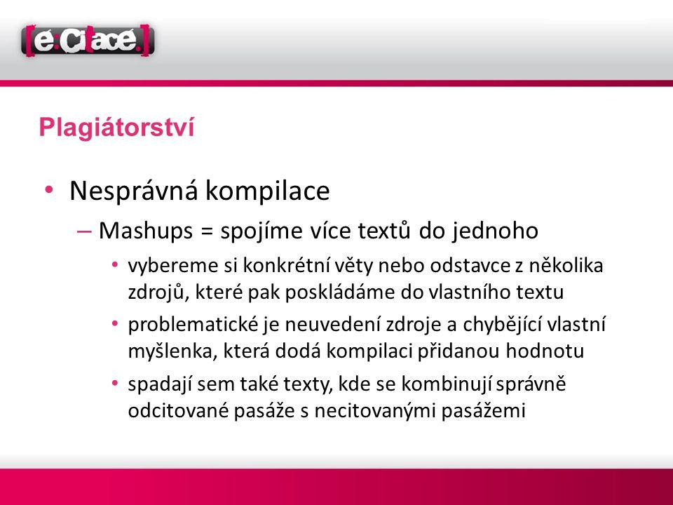 Plagiátorství • Nesprávná kompilace – Mashups = spojíme více textů do jednoho • vybereme si konkrétní věty nebo odstavce z několika zdrojů, které pak