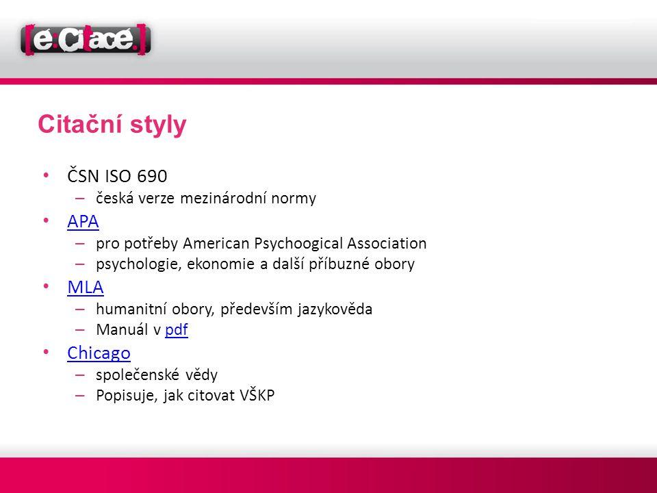 • ČSN ISO 690 – česká verze mezinárodní normy • APA APA – pro potřeby American Psychoogical Association – psychologie, ekonomie a další příbuzné obory