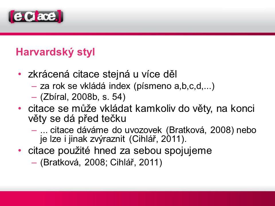 Harvardský styl •zkrácená citace stejná u více děl –za rok se vkládá index (písmeno a,b,c,d,...) –(Zbíral, 2008b, s. 54) •citace se může vkládat kamko