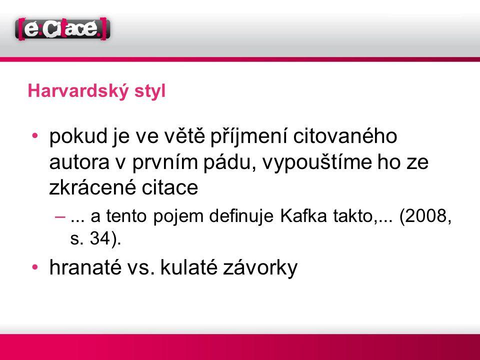 Harvardský styl •pokud je ve větě příjmení citovaného autora v prvním pádu, vypouštíme ho ze zkrácené citace –... a tento pojem definuje Kafka takto,.