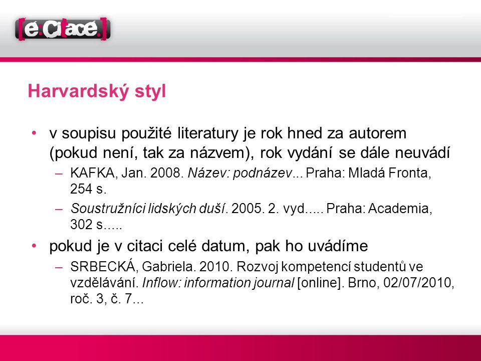 Harvardský styl •v soupisu použité literatury je rok hned za autorem (pokud není, tak za názvem), rok vydání se dále neuvádí –KAFKA, Jan. 2008. Název: