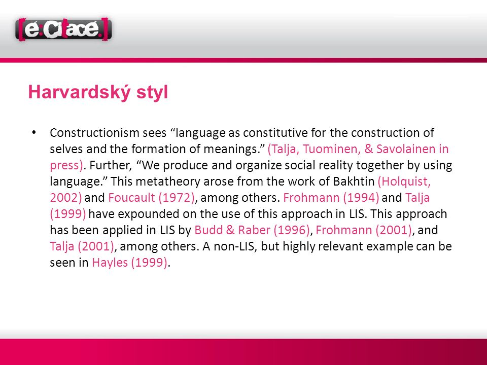 "Harvardský styl • Constructionism sees ""language as constitutive for the construction of selves and the formation of meanings."" (Talja, Tuominen, & Sa"