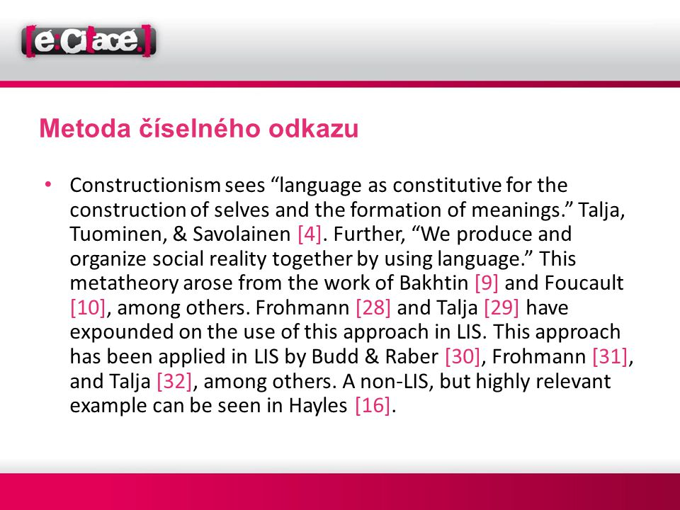 "Metoda číselného odkazu • Constructionism sees ""language as constitutive for the construction of selves and the formation of meanings."" Talja, Tuomine"